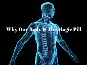 why our body is the magic pill