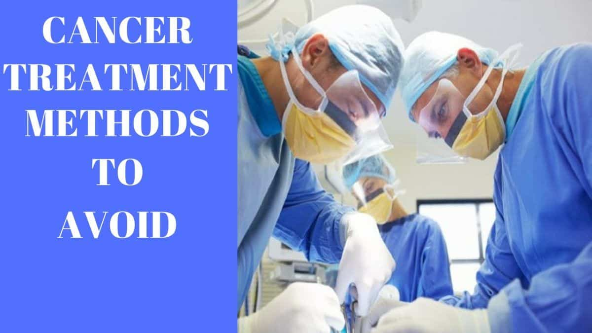 Cancer Treatment Methods To Be Avoided
