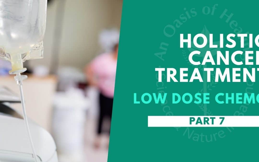 Holistic Cancer Treatment: Low Dose Chemo – Part 7