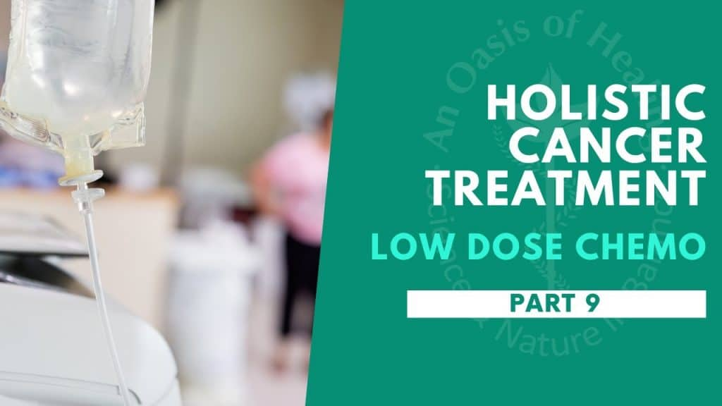 Holistic Cancer Treatment: Low Dose Chemo – Part 9