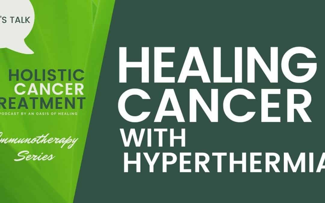 Immunotherapy Series – What are the Objectives of Hyperthermia?